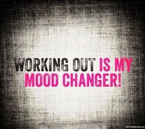 Working Out is my Mood Changer
