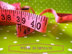 Week 30 Update