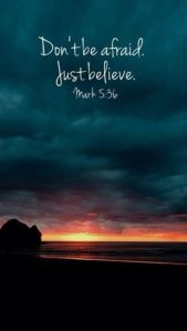Dont' Be Afraid. Just Believe