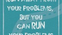 You can't run away from your problems