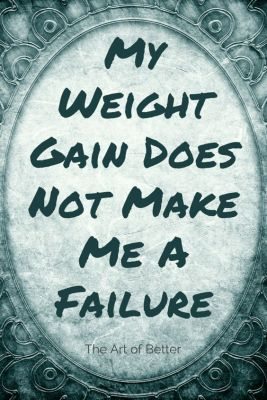 Weight Gain Does Not Make Me A Failure